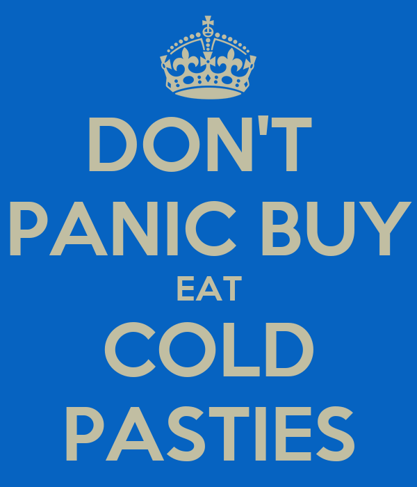 DON'T  PANIC BUY EAT COLD PASTIES