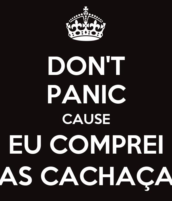 DON'T PANIC CAUSE EU COMPREI AS CACHAÇA
