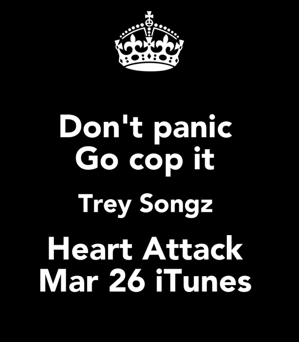 Don't panic  Go cop it  Trey Songz  Heart Attack  Mar 26 iTunes