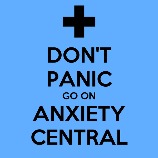 DON'T PANIC GO ON ANXIETY CENTRAL