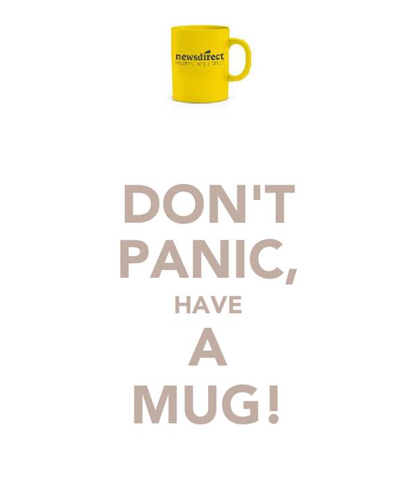 DON'T PANIC, HAVE A MUG!