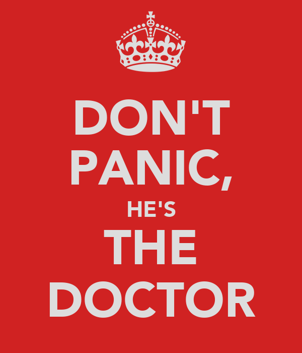 DON'T PANIC, HE'S THE DOCTOR