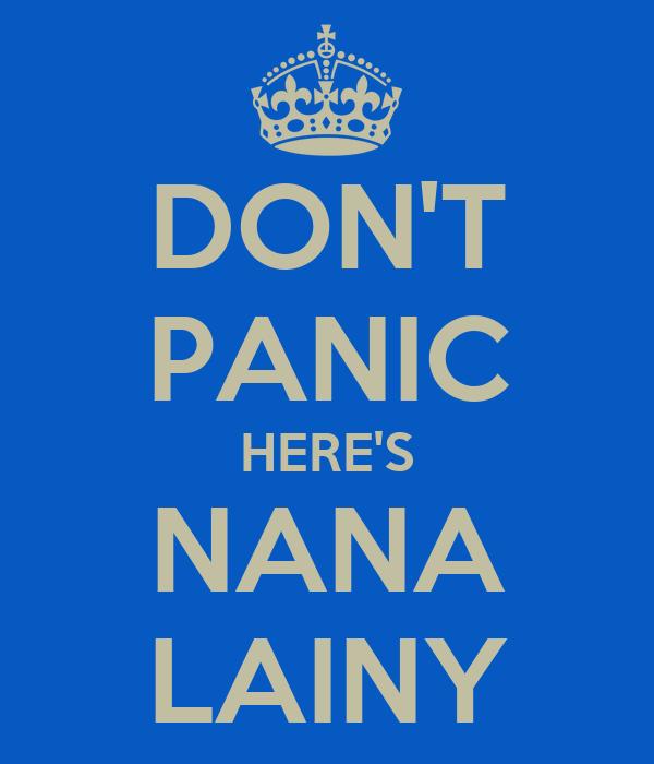 DON'T PANIC HERE'S NANA LAINY