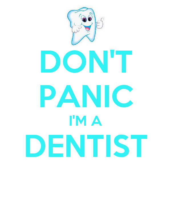 DON'T PANIC I'M A DENTIST