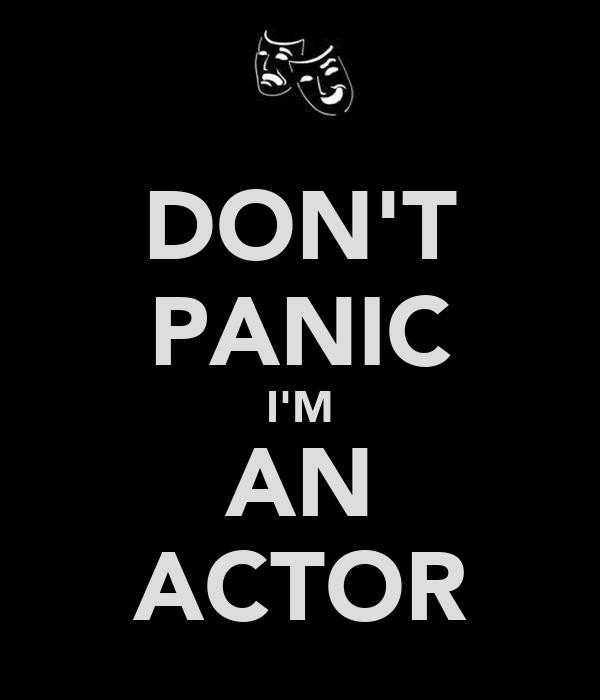 DON'T PANIC I'M AN ACTOR