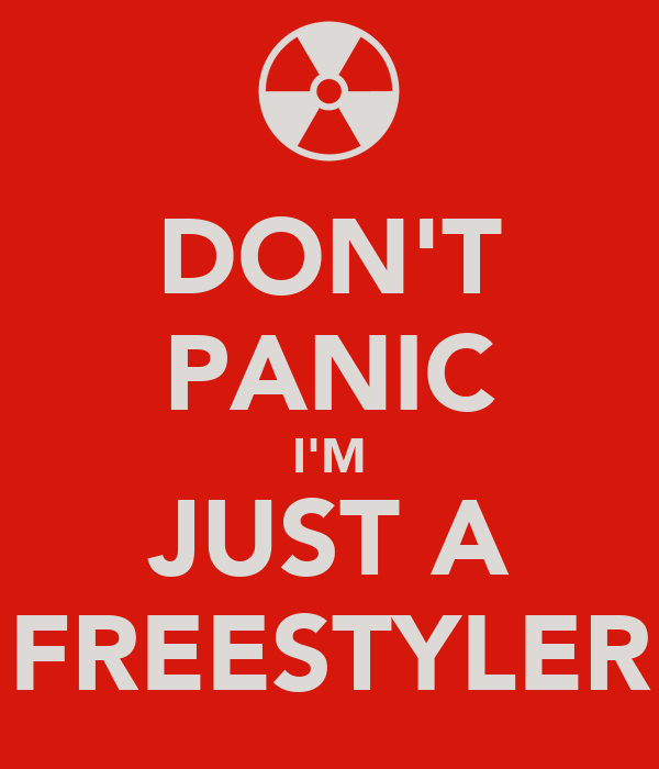 DON'T PANIC I'M JUST A FREESTYLER
