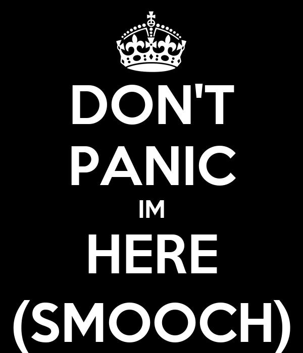 DON'T PANIC IM HERE (SMOOCH)