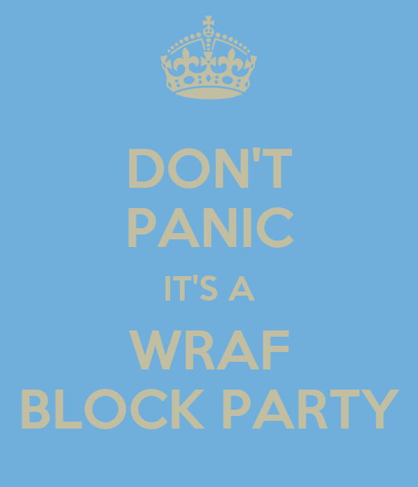 DON'T PANIC IT'S A WRAF BLOCK PARTY