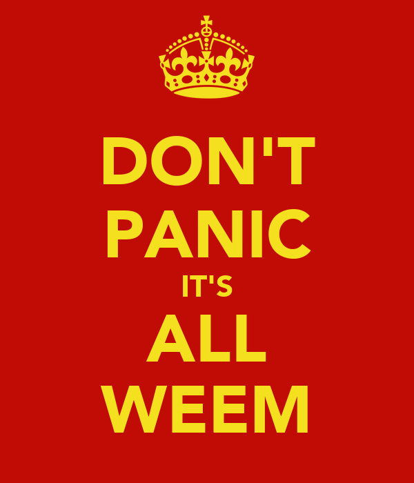 DON'T PANIC IT'S ALL WEEM