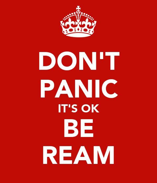 DON'T PANIC IT'S OK BE REAM