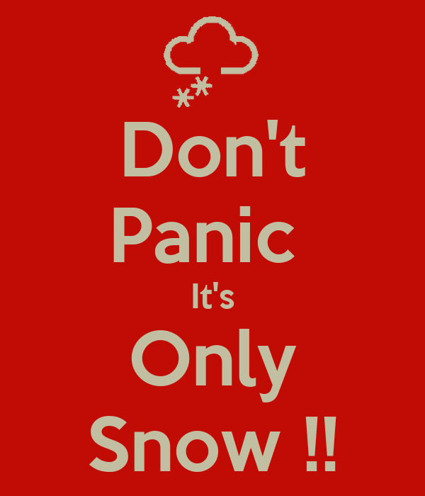 Don't Panic  It's Only Snow !!