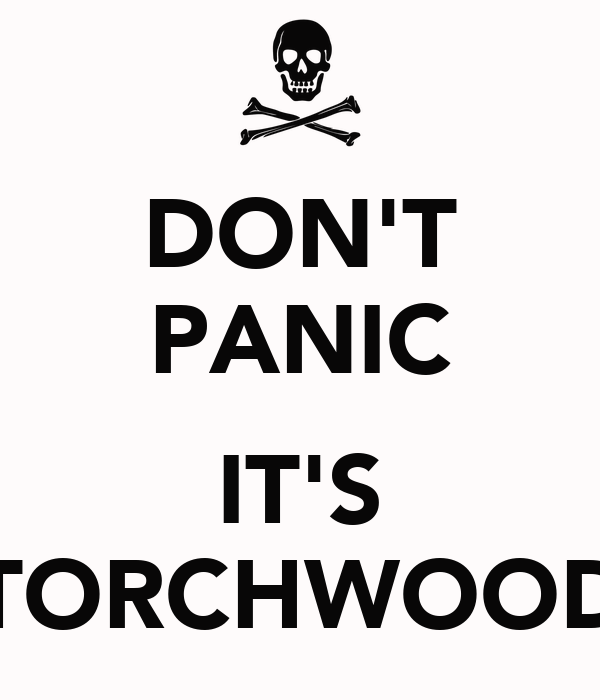 DON'T PANIC  IT'S TORCHWOOD