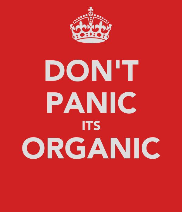 DON'T PANIC ITS ORGANIC