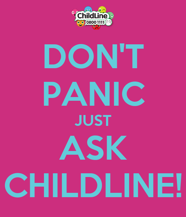 DON'T  PANIC JUST ASK CHILDLINE!