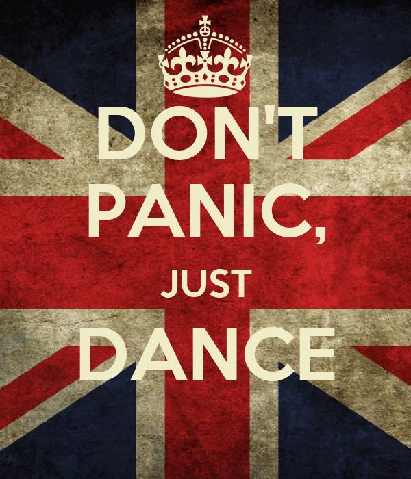 DON'T PANIC, JUST DANCE