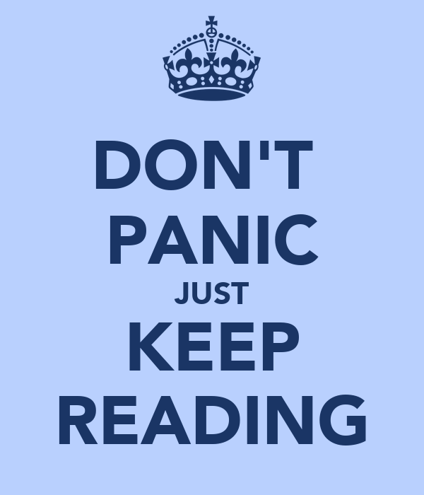 DON'T  PANIC JUST KEEP READING