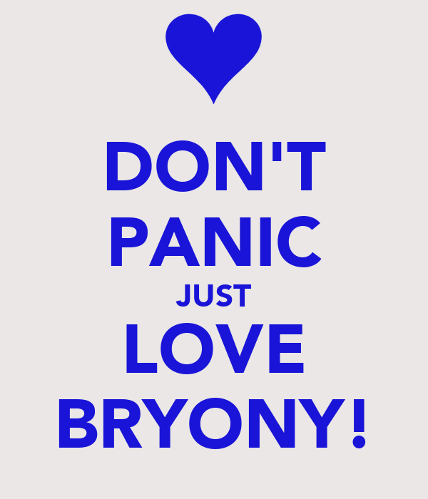 DON'T PANIC JUST LOVE BRYONY!