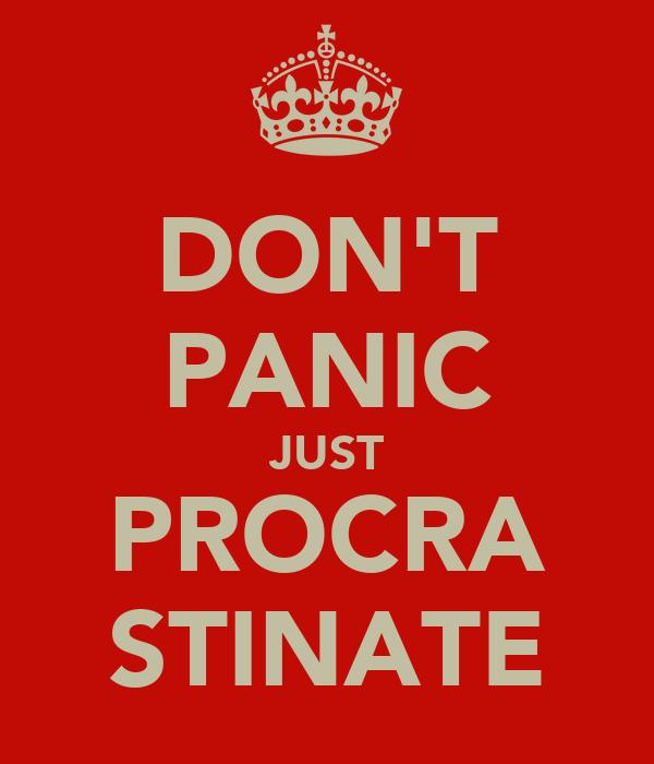 DON'T PANIC JUST PROCRA STINATE