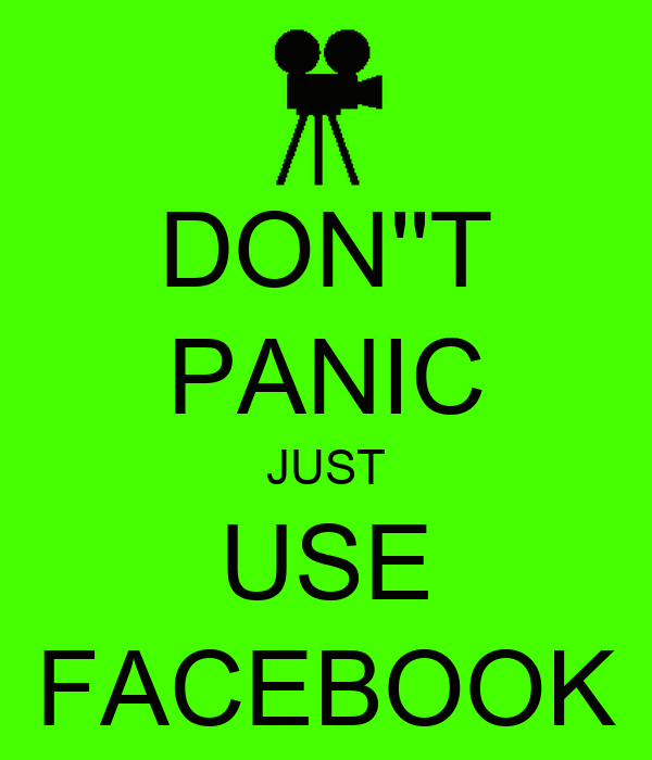 DON''T PANIC JUST USE FACEBOOK