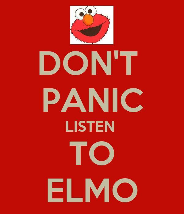 DON'T  PANIC LISTEN  TO ELMO