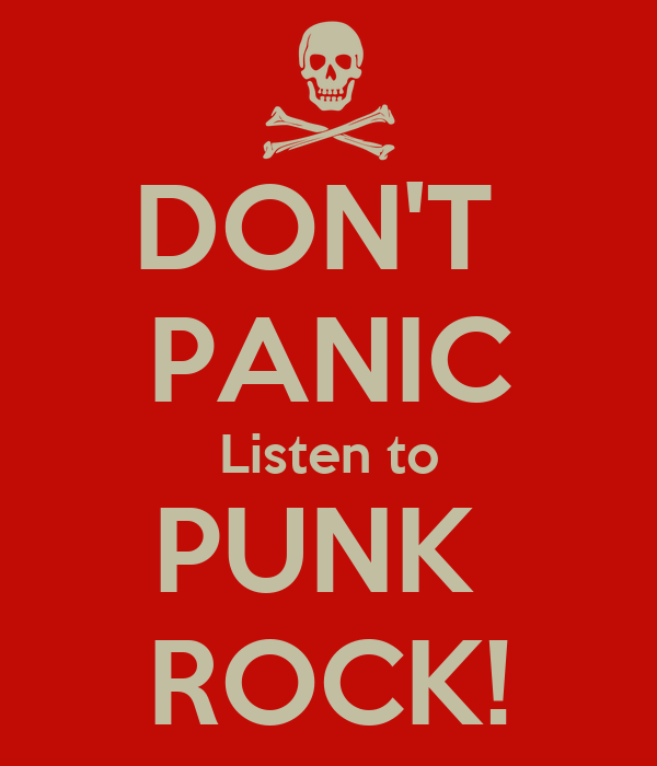 DON'T  PANIC Listen to PUNK  ROCK!