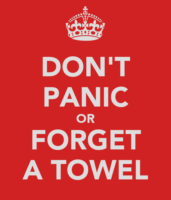 DON'T PANIC OR FORGET A TOWEL