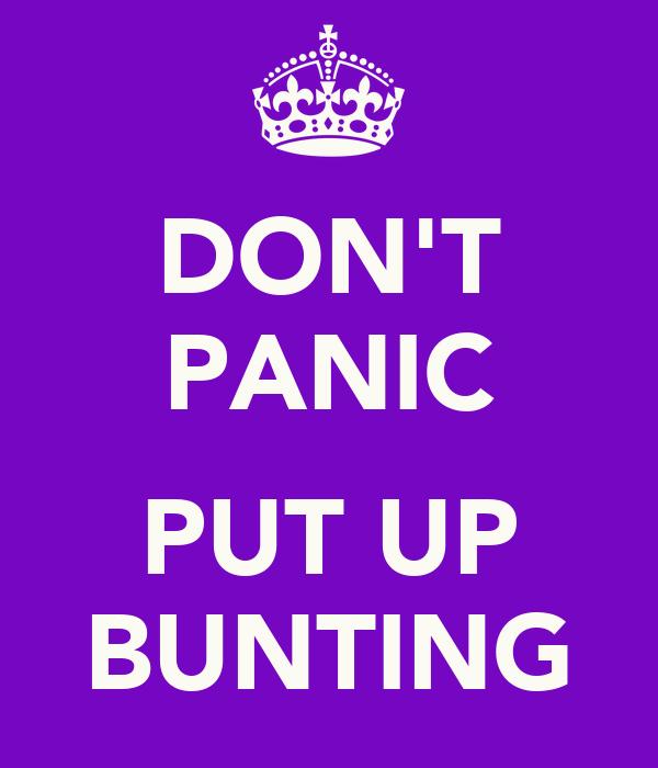 DON'T PANIC  PUT UP BUNTING