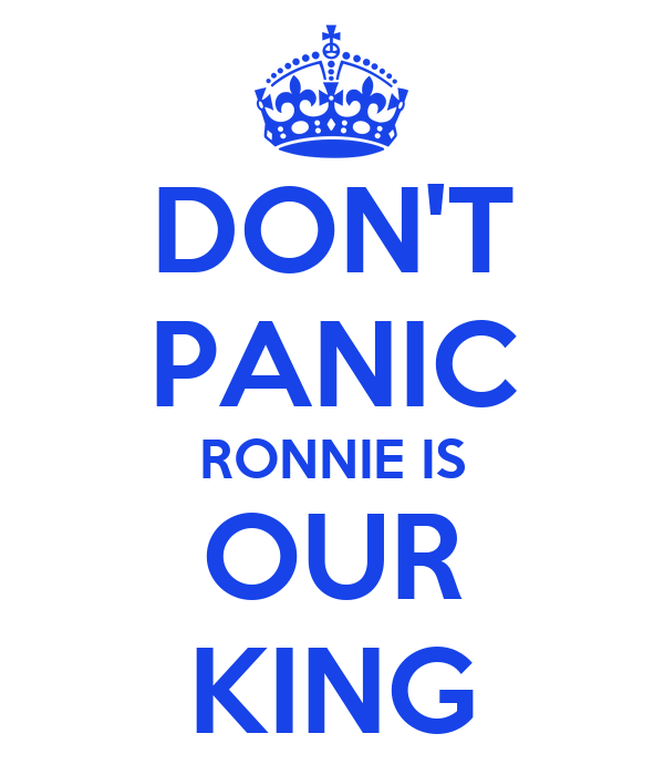 DON'T PANIC RONNIE IS OUR KING