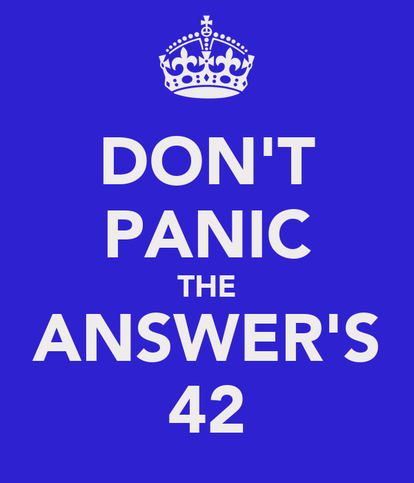 DON'T PANIC THE ANSWER'S 42