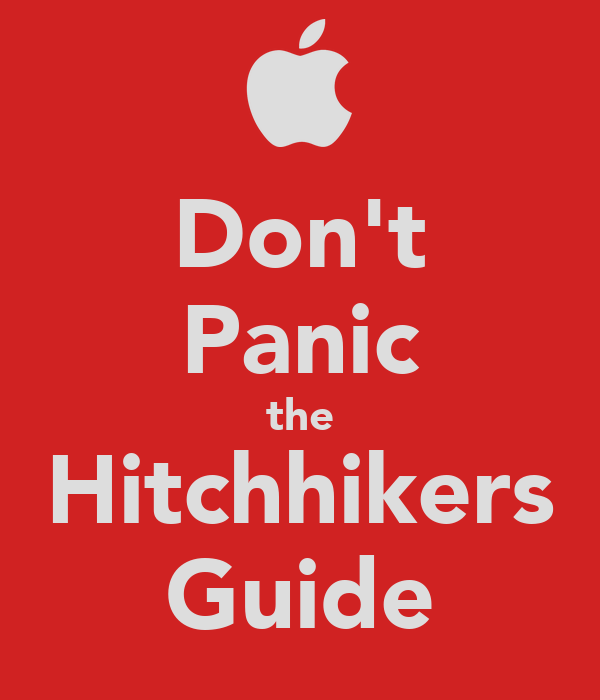 Don't Panic the Hitchhikers Guide