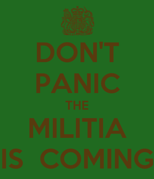 DON'T PANIC THE MILITIA IS  COMING