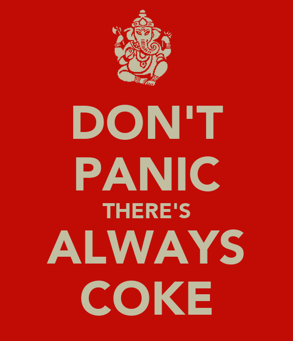 DON'T PANIC THERE'S ALWAYS COKE