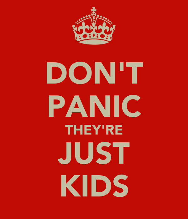 DON'T PANIC THEY'RE JUST KIDS