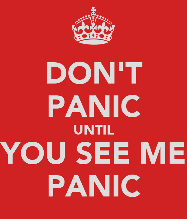 DON'T PANIC UNTIL YOU SEE ME PANIC