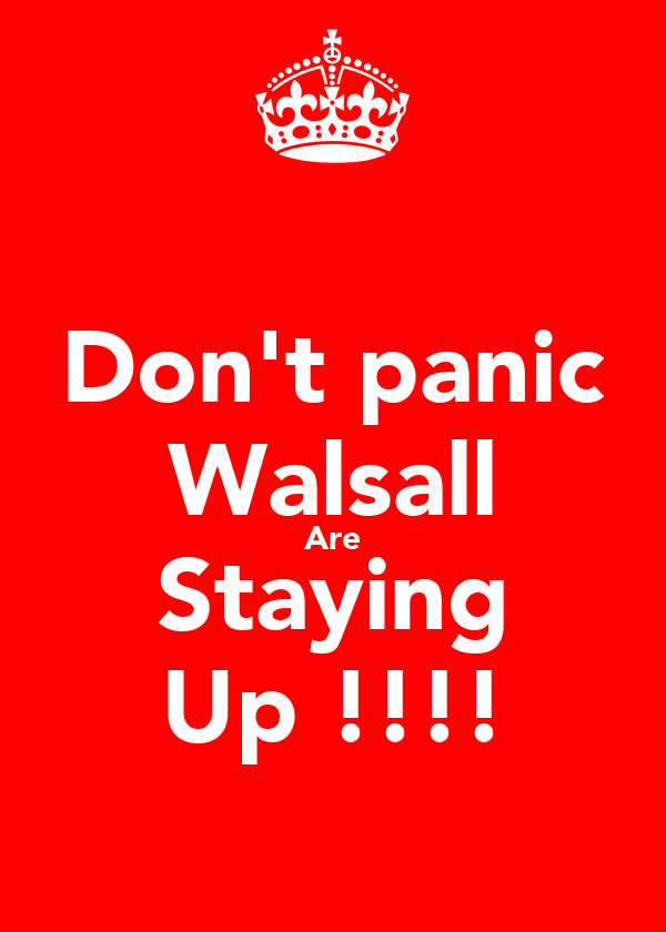 Don't panic Walsall Are Staying Up !!!!