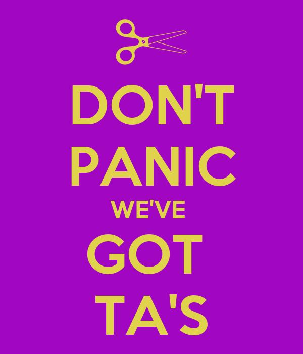 DON'T PANIC WE'VE  GOT  TA'S