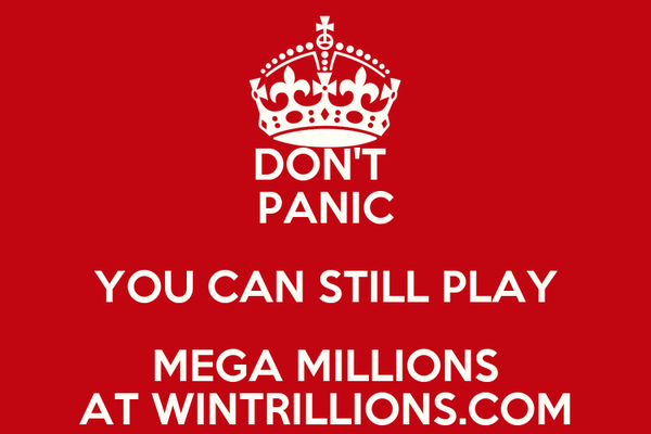 DON'T  PANIC YOU CAN STILL PLAY MEGA MILLIONS AT WINTRILLIONS.COM