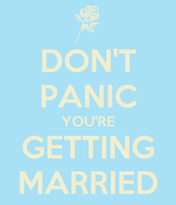 DON'T PANIC YOU'RE GETTING MARRIED
