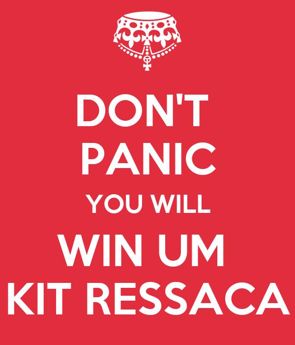 DON'T  PANIC YOU WILL WIN UM  KIT RESSACA