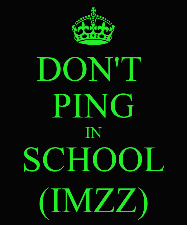 DON'T  PING IN SCHOOL (IMZZ)