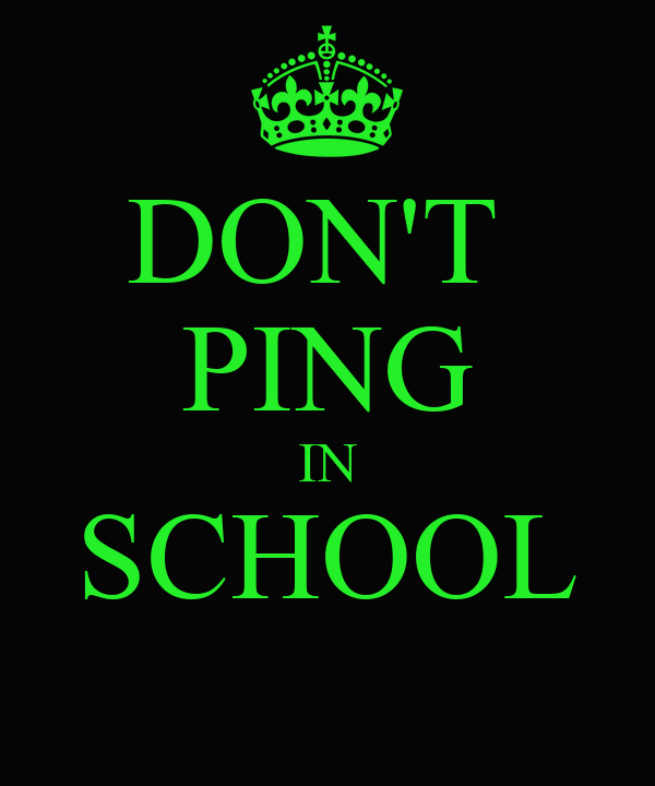 DON'T  PING IN SCHOOL
