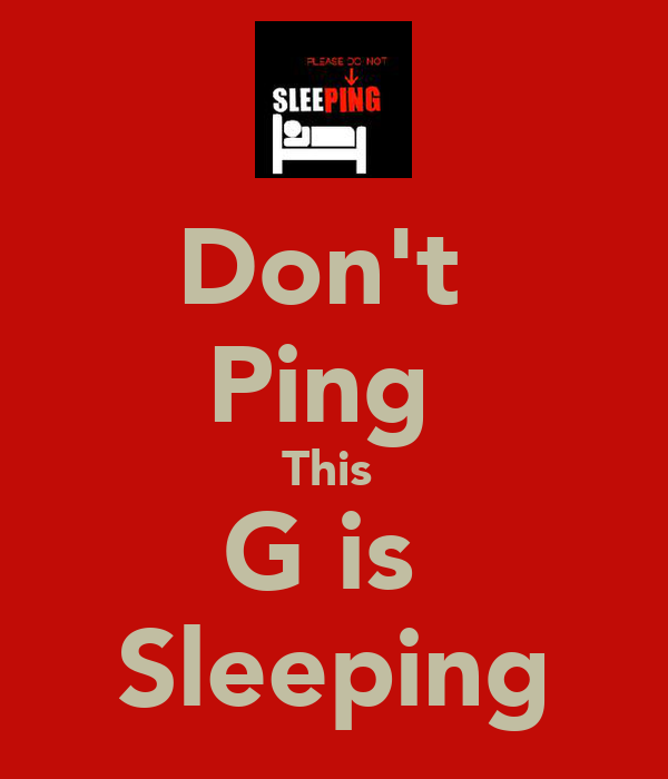 Don't  Ping  This  G is  Sleeping