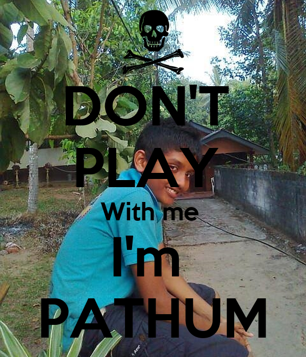 DON'T  PLAY  With me  I'm  PATHUM