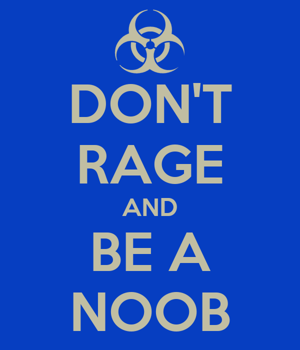 DON'T RAGE AND BE A NOOB