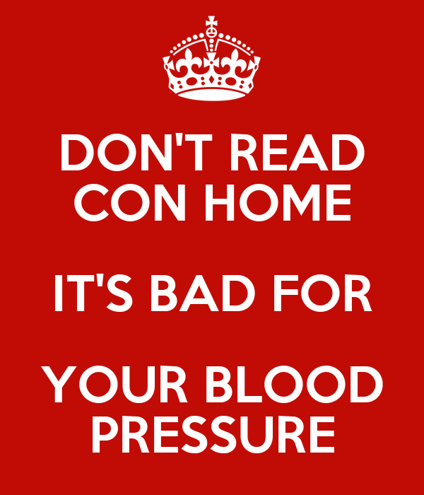 DON'T READ CON HOME IT'S BAD FOR YOUR BLOOD PRESSURE