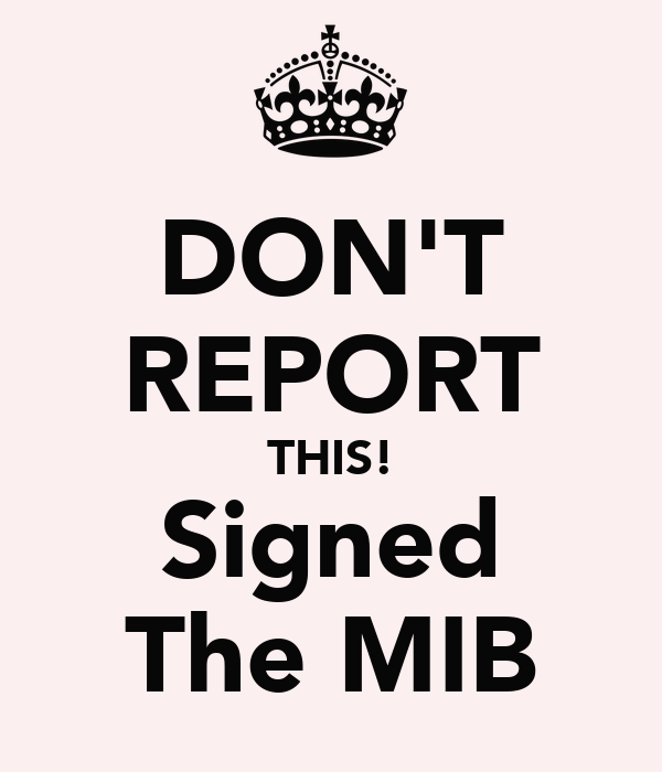 DON'T REPORT THIS! Signed The MIB