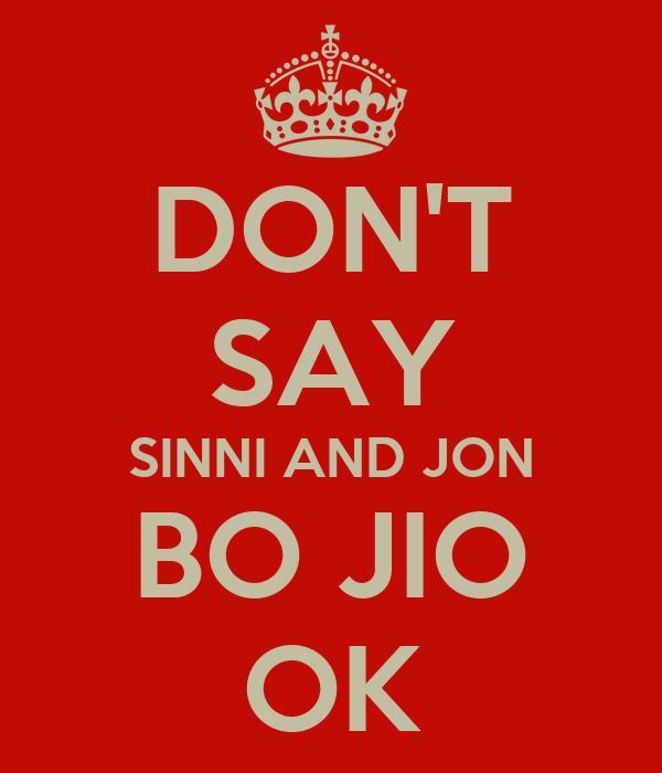 DON'T SAY SINNI AND JON BO JIO OK