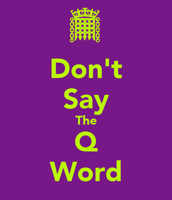 Don't Say The Q Word