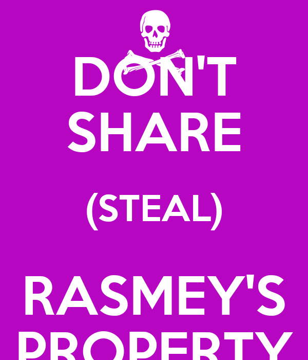 DON'T SHARE (STEAL) RASMEY'S PROPERTY