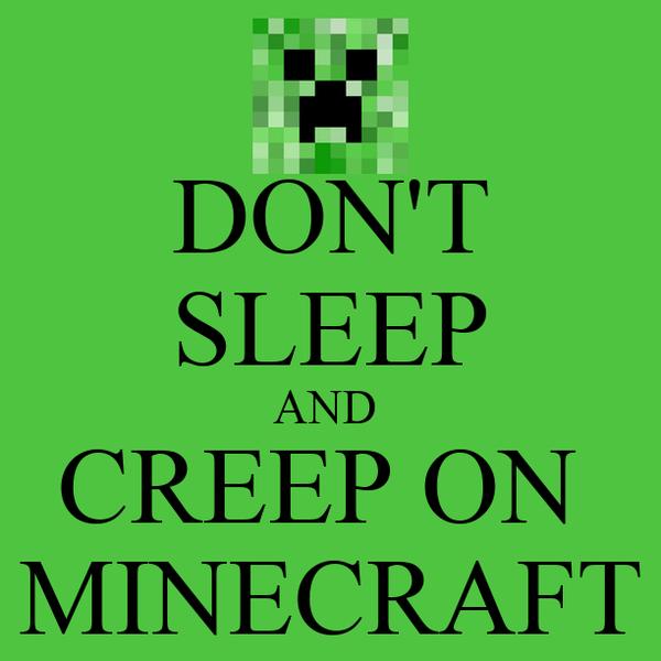 DON'T SLEEP AND  CREEP ON  MINECRAFT